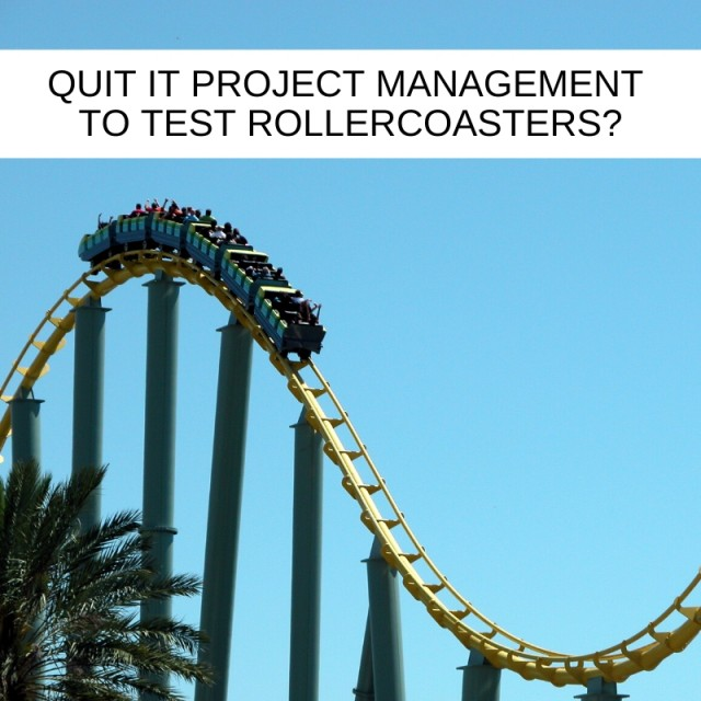 Quit-IT-Project-Management-to-test-rollercoasters_