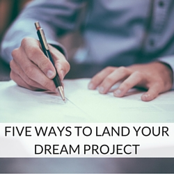 Five highly effective ways to land the project you deserve