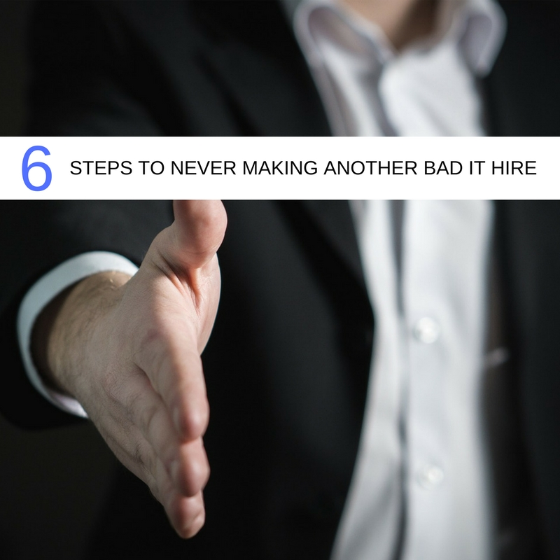 Six steps to never making another bad IT hire