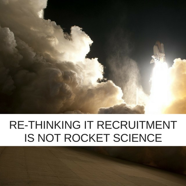 Re-thinking IT recruitment is not rocket science. Well, not always!